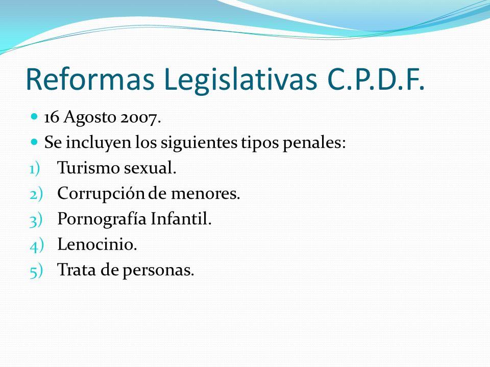 Reformas Legislativas C.P.D.F. 16 Agosto 2007. Se incluyen los siguientes tipos penales: 1) Turismo sexual. 2) Corrupción de menores. 3) Pornografía I