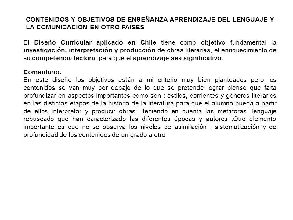 CONTENIDOS Y OBJETIVOS DE ENSEÑANZA APRENDIZAJE DEL LENGUAJE Y LA COMUNICACIÓN EN OTRO PAÍSES El Diseño Curricular aplicado en Chile tiene como objeti