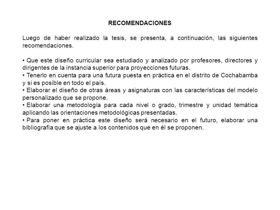 RECOMENDACIONES Luego de haber realizado la tesis, se presenta, a continuación, las siguientes recomendaciones. Que este diseño curricular sea estudia