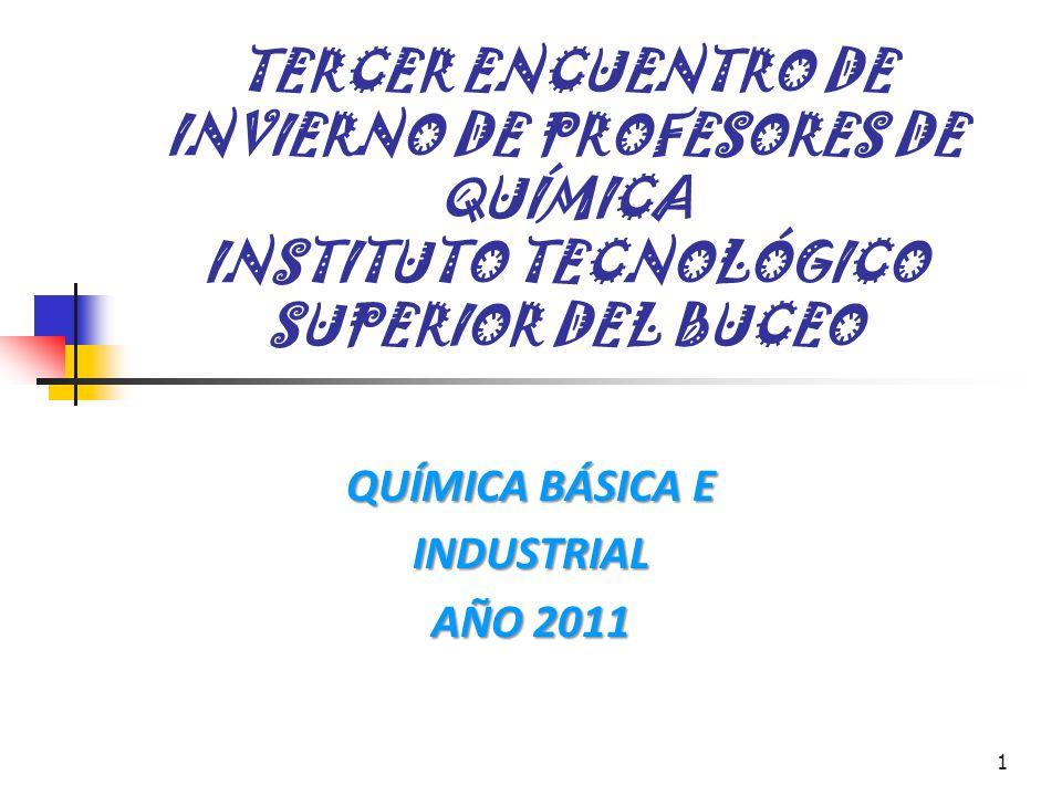 1 TERCER ENCUENTRO DE INVIERNO DE PROFESORES DE QUÍMICA INSTITUTO TECNOLÓGICO SUPERIOR DEL BUCEO QUÍMICA BÁSICA E INDUSTRIAL AÑO 2011