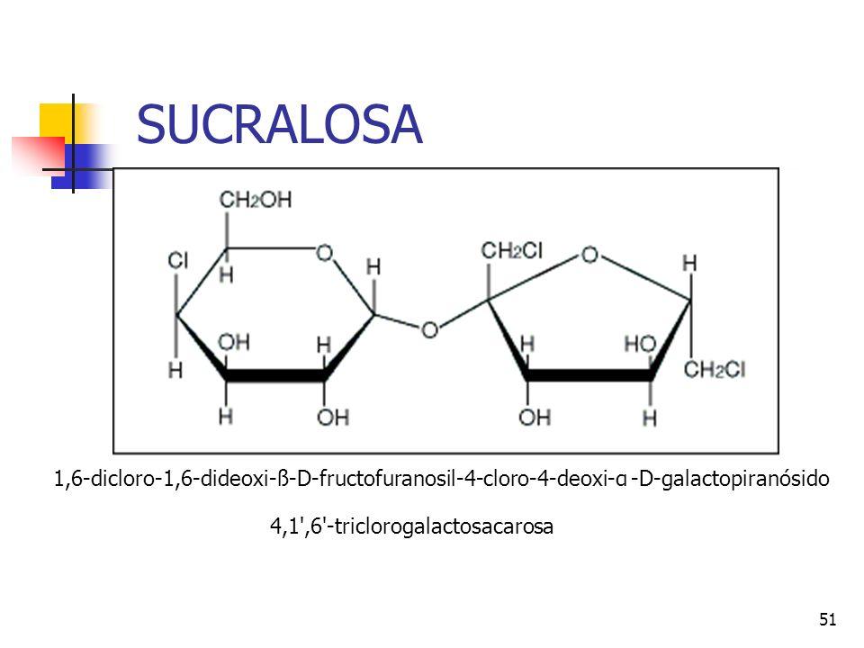50 SUCRALOSA: Es el único edulcorante que se obtiene a partir de la sacarosa. El proceso, que consta de 5 etapas, sustituye selectivamente tres átomos