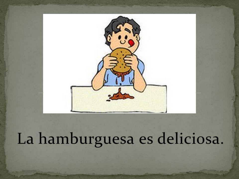 La hamburguesa es deliciosa.