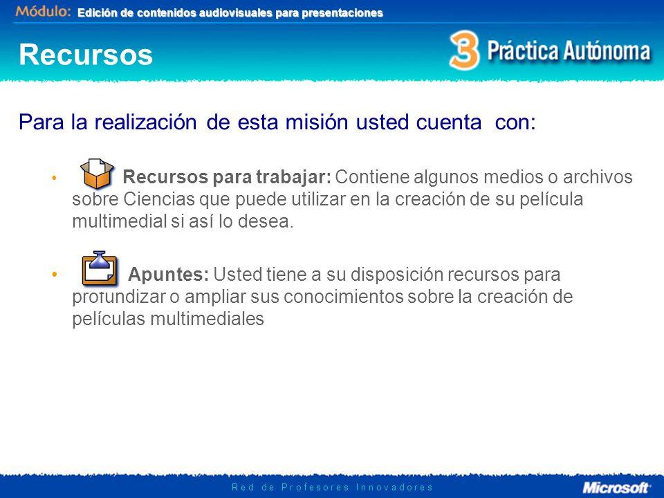 Edición de contenidos audiovisuales para presentaciones R e d d e P r o f e s o r e s I n n o v a d o r e s Recursos Para la realización de esta misió
