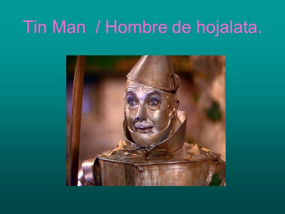 Tin Man / Hombre de hojalata.
