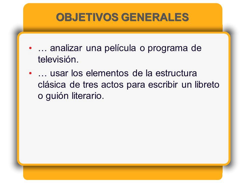 OBJETIVOS ESPECÍFICOS Al finalizar el módulo el/la estudiante podra: identificar los tres actos en un guión y la diferencias entre cada acto.