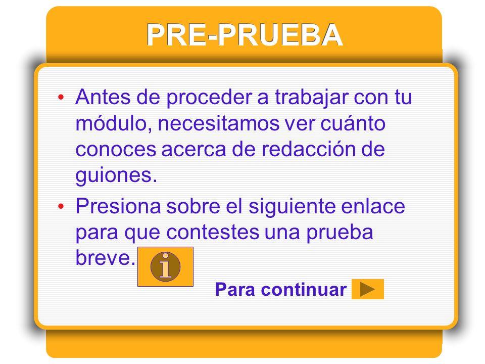CONTESTACIONES DE LA PRE- PRUEBA 1.El guión literario se divide en actos.