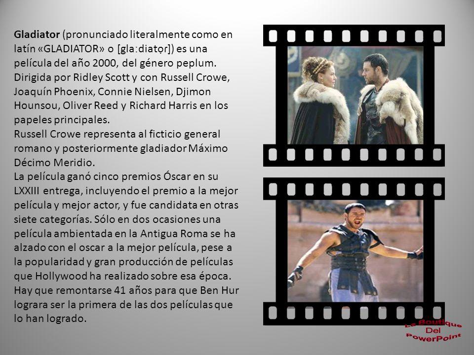 Gladiator (pronunciado literalmente como en latín «GLADIATOR» o [glaːdiatɾ]) es una película del año 2000, del género peplum.