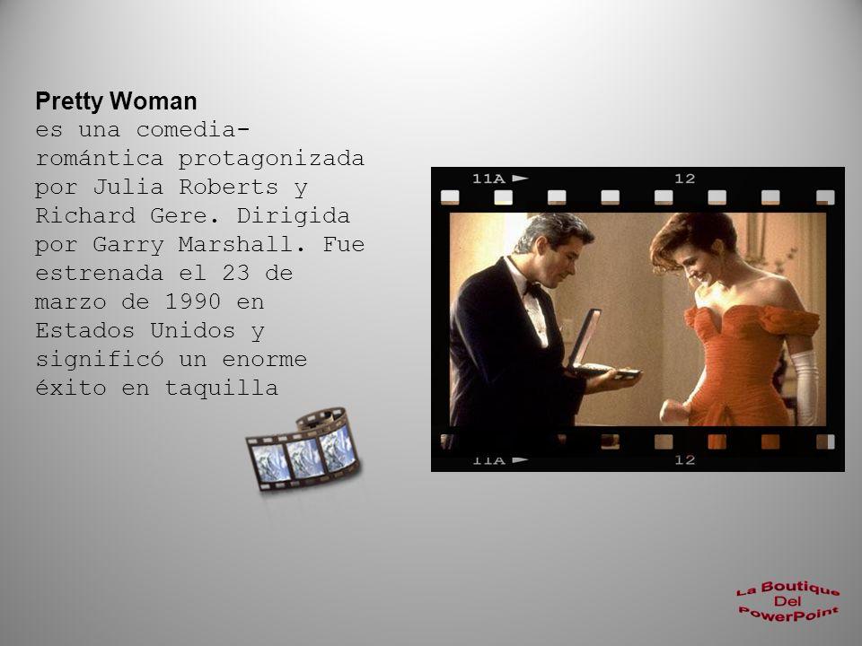Pretty Woman es una comedia- romántica protagonizada por Julia Roberts y Richard Gere.