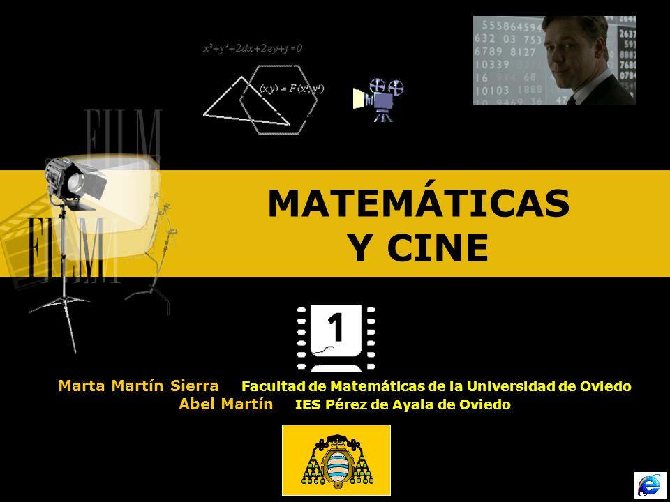MATEMÁTICAS Y CINE Marta Martín Sierra Facultad de Matemáticas de la Universidad de Oviedo Abel Martín IES Pérez de Ayala de Oviedo