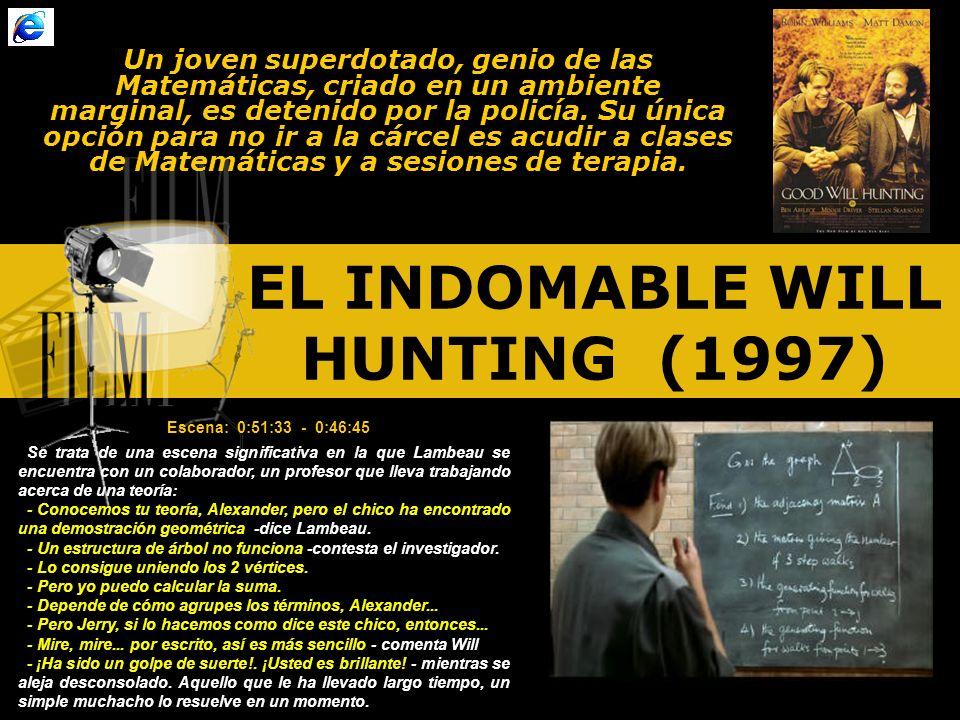 EL INDOMABLE WILL HUNTING (1997) Un joven superdotado, genio de las Matemáticas, criado en un ambiente marginal, es detenido por la policía.