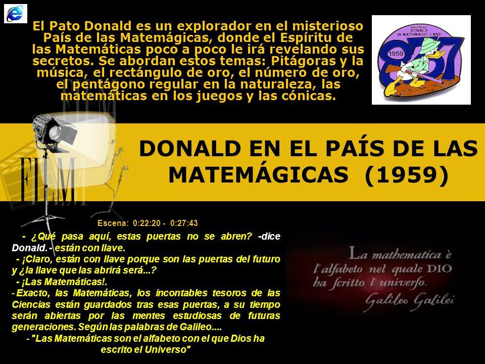 DONALD EN EL PAÍS DE LAS MATEMÁGICAS (1959) El Pato Donald es un explorador en el misterioso País de las Matemágicas, donde el Espíritu de las Matemáticas poco a poco le irá revelando sus secretos.