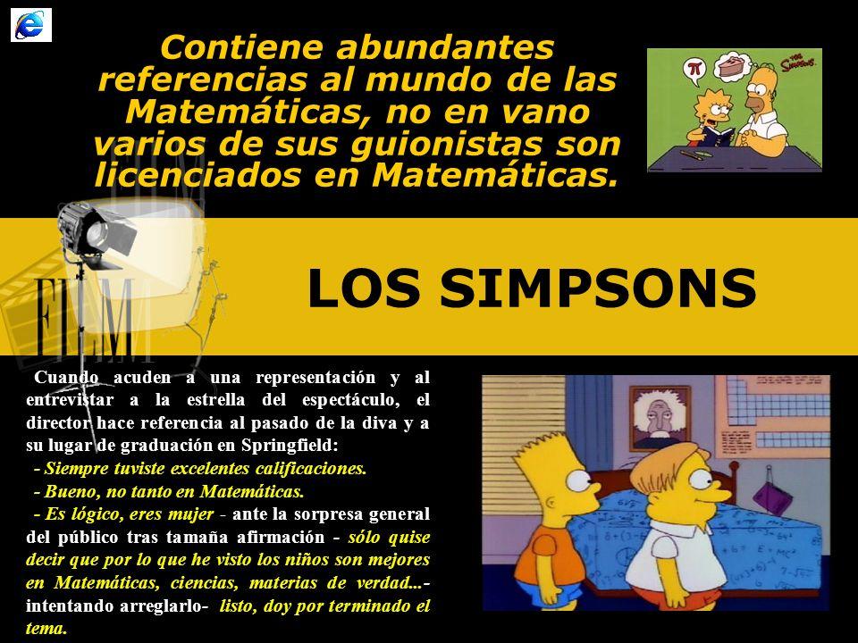 LOS SIMPSONS Contiene abundantes referencias al mundo de las Matemáticas, no en vano varios de sus guionistas son licenciados en Matemáticas.