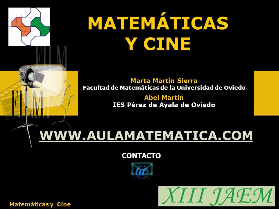 CONTACTO Matemáticas y Cine WWW.AULAMATEMATICA.COM Abel Martín IES Pérez de Ayala de Oviedo Marta Martín Sierra Facultad de Matemáticas de la Universidad de Oviedo MATEMÁTICAS Y CINE