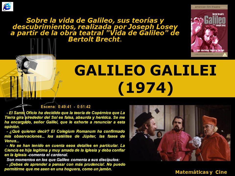 GALILEO GALILEI (1974) Sobre la vida de Galileo, sus teorías y descubrimientos, realizada por Joseph Losey a partir de la obra teatral Vida de Galileo de Bertolt Brecht.