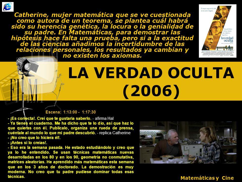 LA VERDAD OCULTA (2006) Catherine, mujer matemática que se ve cuestionada como autora de un teorema, se plantea cuál habrá sido su herencia genética, la locura o la genialidad de su padre.
