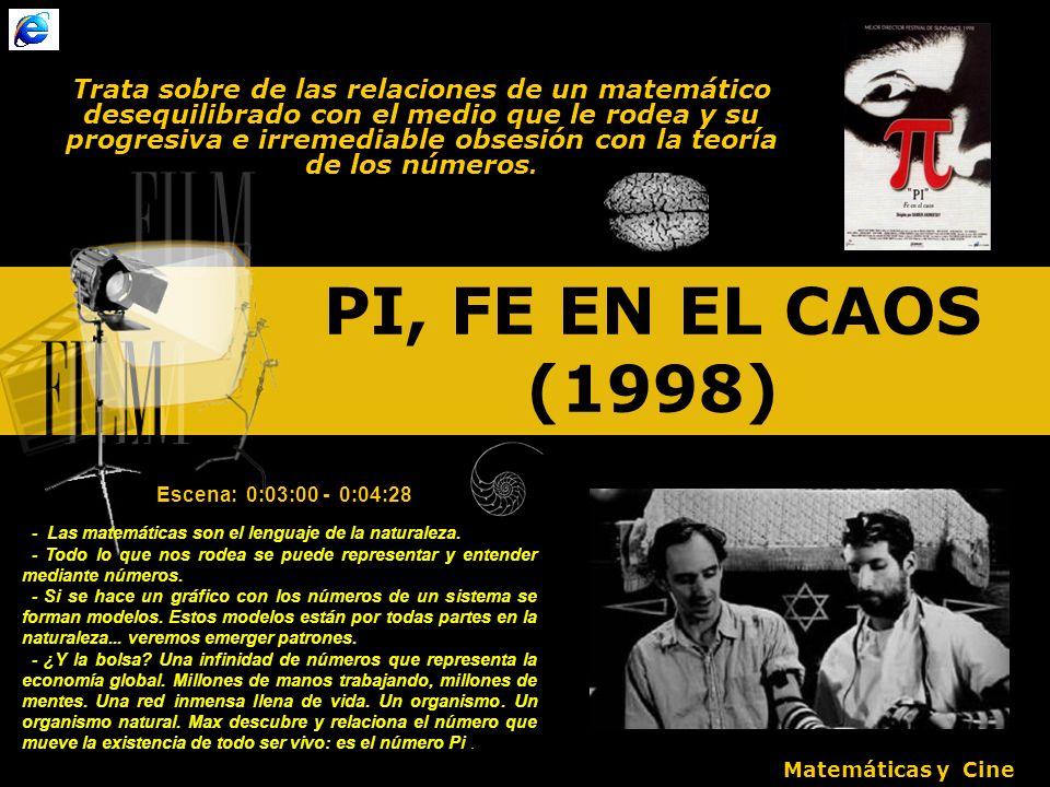 PI, FE EN EL CAOS (1998) Trata sobre de las relaciones de un matemático desequilibrado con el medio que le rodea y su progresiva e irremediable obsesión con la teoría de los números.