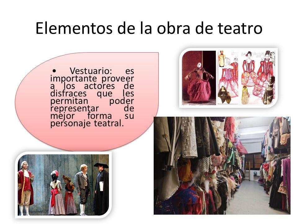 Elementos de la obra de teatro Vestuario: es importante proveer a los actores de disfraces que les permitan poder representar de mejor forma su person