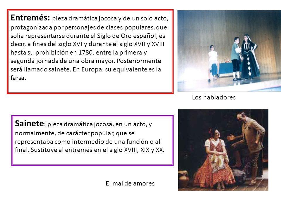 Entremés: pieza dramática jocosa y de un solo acto, protagonizada por personajes de clases populares, que solía representarse durante el Siglo de Oro