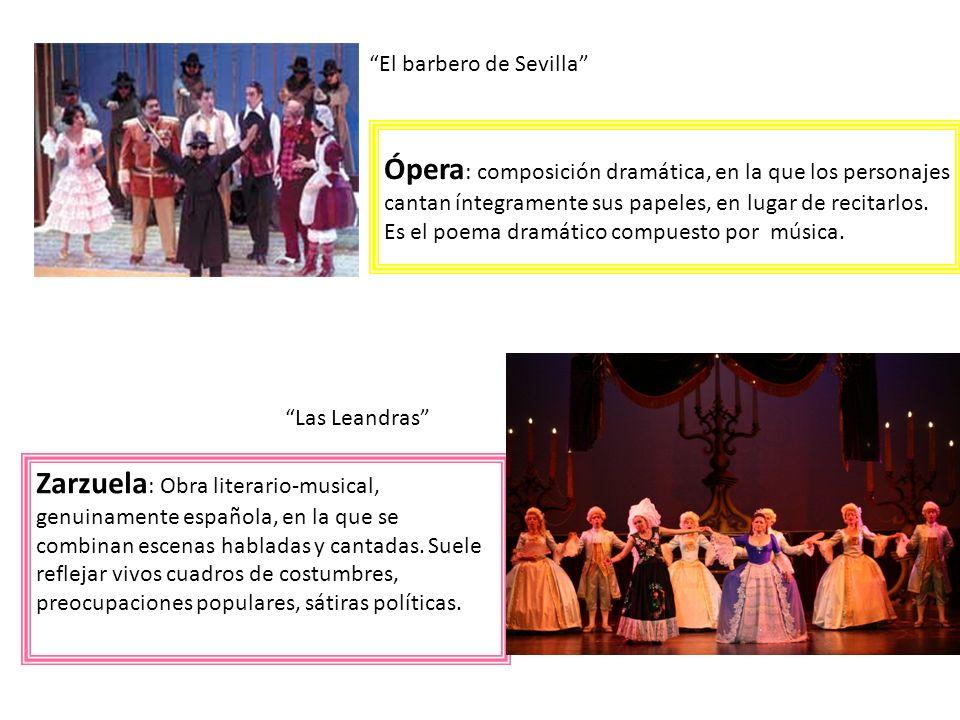 Ópera : composición dramática, en la que los personajes cantan íntegramente sus papeles, en lugar de recitarlos. Es el poema dramático compuesto por m