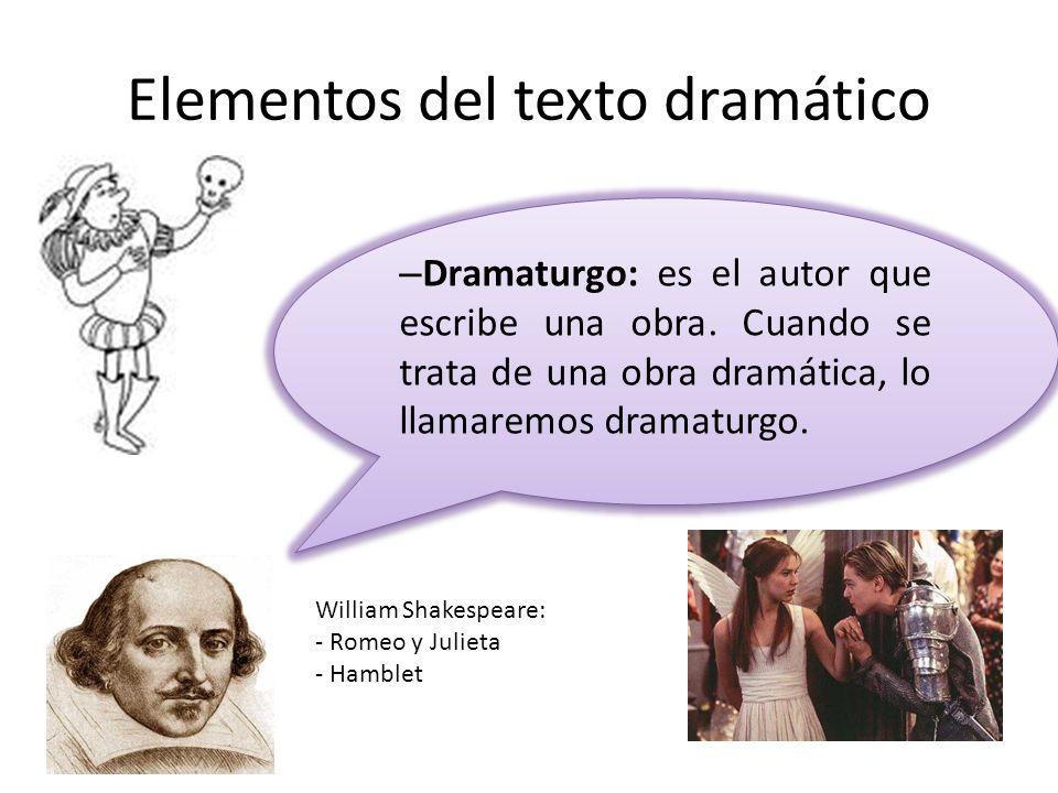 – Dramaturgo: es el autor que escribe una obra. Cuando se trata de una obra dramática, lo llamaremos dramaturgo. William Shakespeare: - Romeo y Juliet