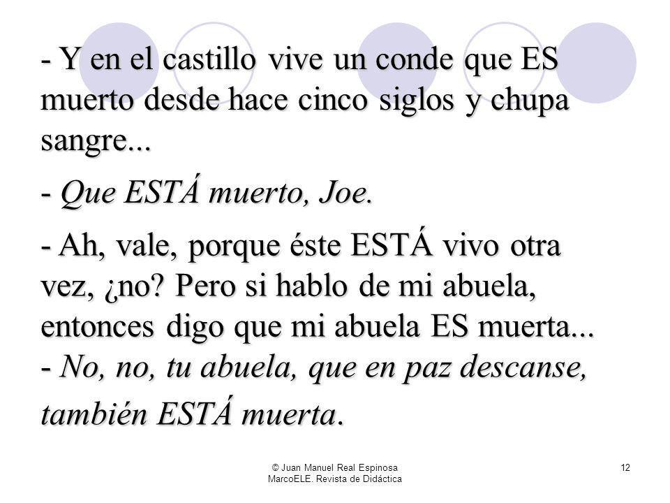 © Juan Manuel Real Espinosa MarcoELE. Revista de Didáctica 11 Nada. No hay dolor. tiramos de botiquín: - Mira Joe, lo que pasa es que para localizació