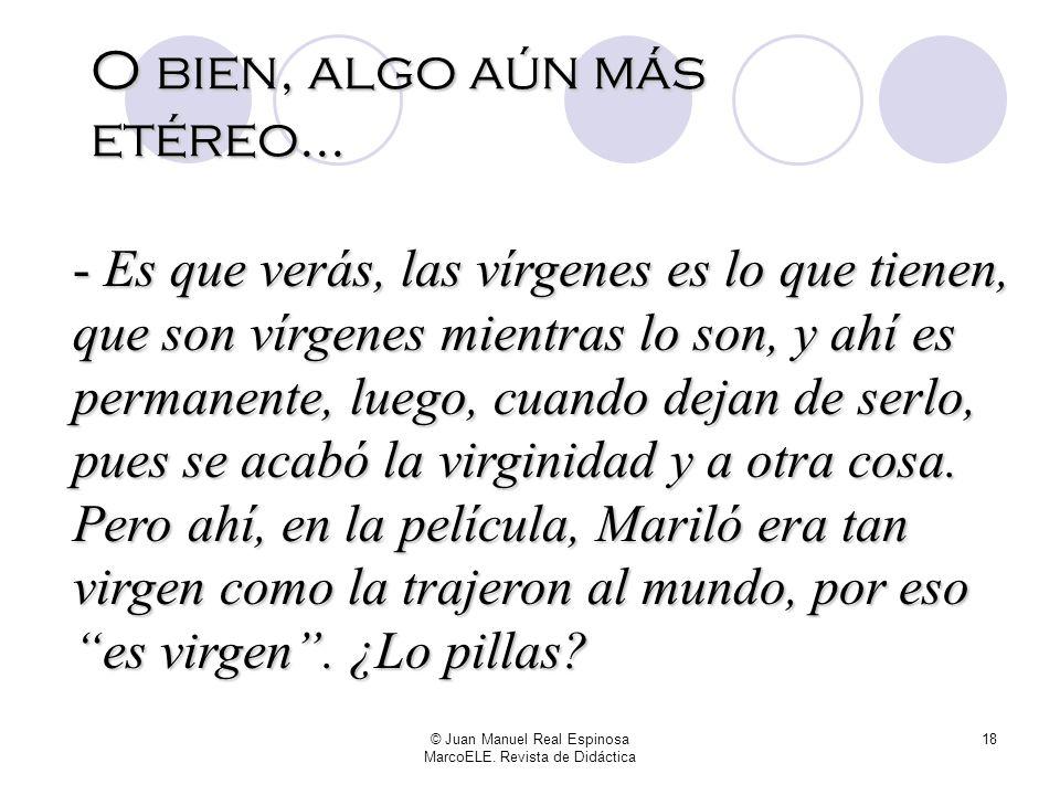 © Juan Manuel Real Espinosa MarcoELE. Revista de Didáctica 17 ¿Qué os imagináis que va a decirle el profe, que es de los buenos -de los de poner los p
