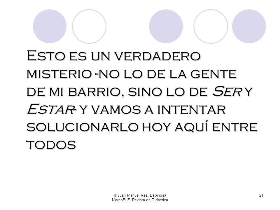 © Juan Manuel Real Espinosa MarcoELE. Revista de Didáctica 20 ¿Y que los maridos SEAN románticos los ocho primeros meses......y ESTÉN parados desde qu