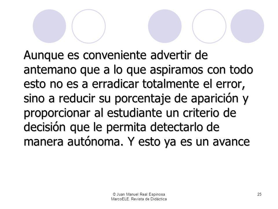 © Juan Manuel Real Espinosa MarcoELE. Revista de Didáctica 24 Yo me limitaré a exponeros un procedimiento didáctico –tan dudoso como cualquier otro- q