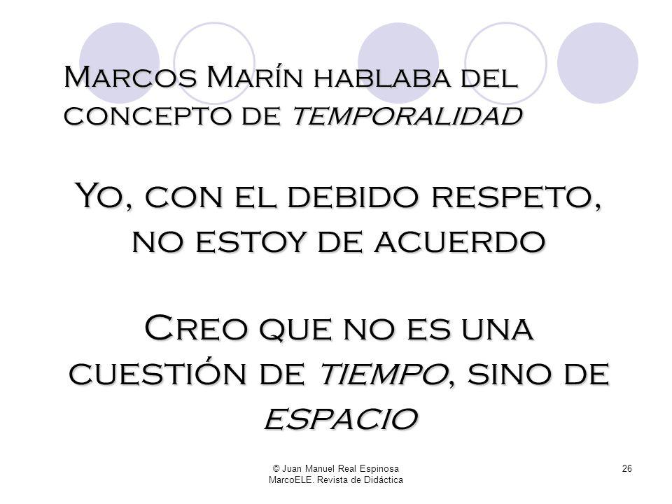 © Juan Manuel Real Espinosa MarcoELE. Revista de Didáctica 25 Aunque es conveniente advertir de antemano que a lo que aspiramos con todo esto no es a