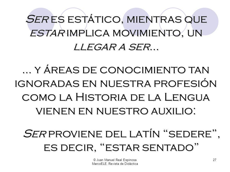 © Juan Manuel Real Espinosa MarcoELE. Revista de Didáctica 26 Marcos Marín hablaba del concepto de temporalidad Yo, con el debido respeto, no estoy de