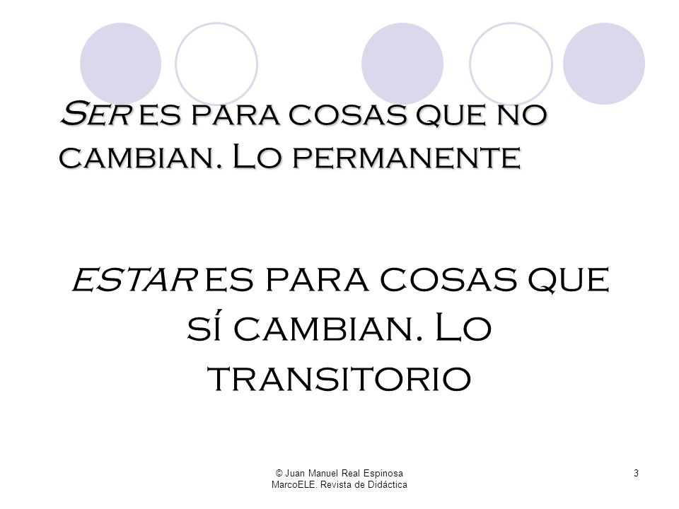 © Juan Manuel Real Espinosa MarcoELE. Revista de Didáctica 2 ¿Qué entendemos por ser y estar? ¿Qué le decimos a nuestros alumnos?