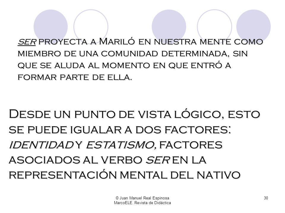 © Juan Manuel Real Espinosa MarcoELE. Revista de Didáctica 29 Mariló es virgen No percibimos ningún movimiento en está afirmación. Mariló se identific
