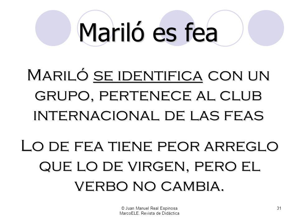 © Juan Manuel Real Espinosa MarcoELE. Revista de Didáctica 30 ser proyecta a Mariló en nuestra mente como miembro de una comunidad determinada, sin qu