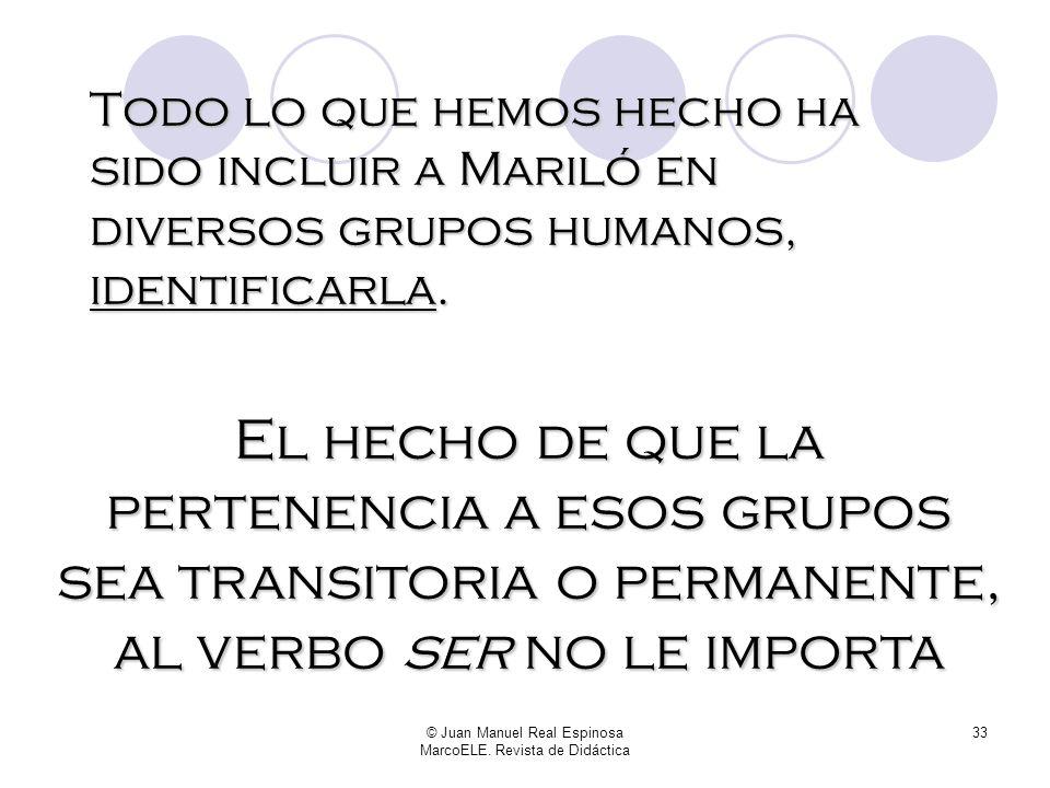 © Juan Manuel Real Espinosa MarcoELE. Revista de Didáctica 32 Mariló es testiga de Jehová Mariló es diabética Mariló es burgalesa Mariló es carnicera