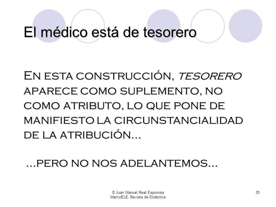 © Juan Manuel Real Espinosa MarcoELE. Revista de Didáctica 34 Ser se relaciona con la esencia del sujeto. Esto explica que pueda conectar dos sustanti