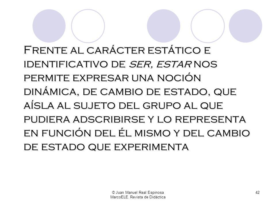 © Juan Manuel Real Espinosa MarcoELE. Revista de Didáctica 41 Mariló está gorda Aquí estamos expresando una circunstancia de mariló Planteamos la info