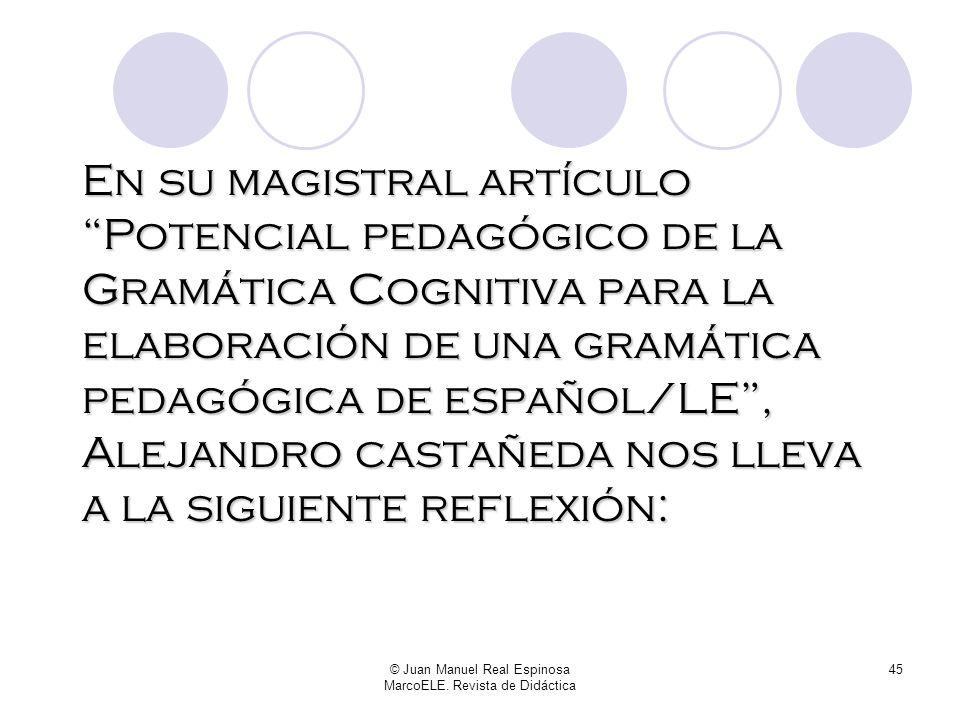 © Juan Manuel Real Espinosa MarcoELE. Revista de Didáctica 44 El alumno, y también el profesor, suelen buscar tras cada forma lingüística la expresión