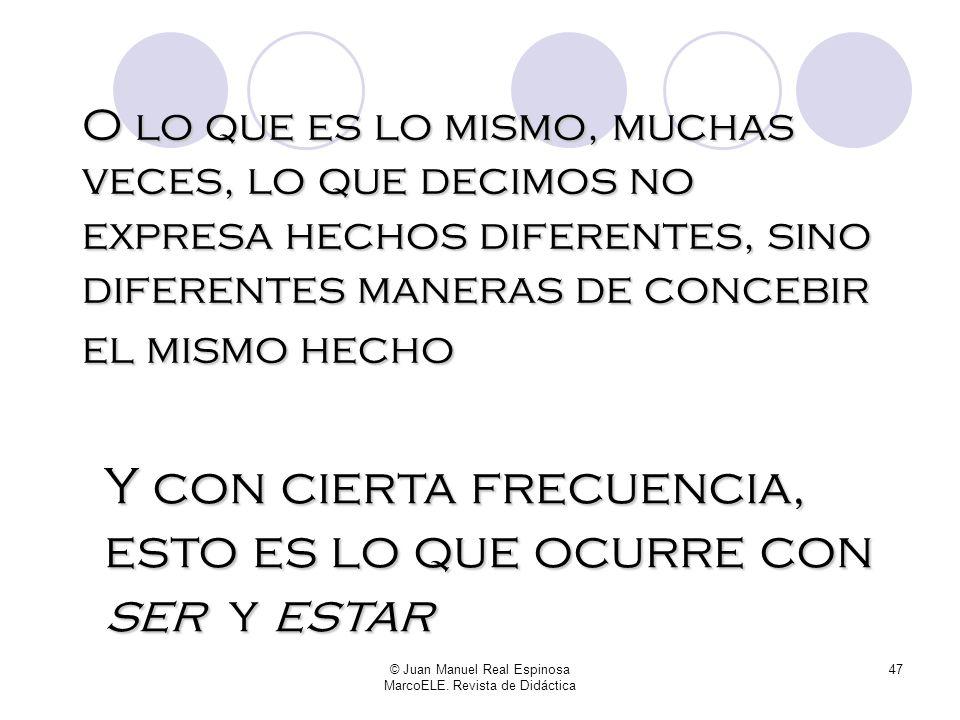 © Juan Manuel Real Espinosa MarcoELE. Revista de Didáctica 46...Este modelo (el cognitivo) hace hincapié en el hecho de que muchas estructuras lingüís