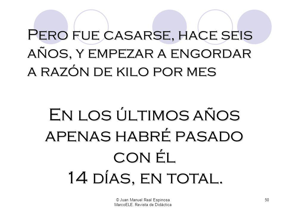 © Juan Manuel Real Espinosa MarcoELE. Revista de Didáctica 49 Que no es poco, Por cierto: más de 100 kilos. Y aunque la imagen parezca desmentirlo, cu