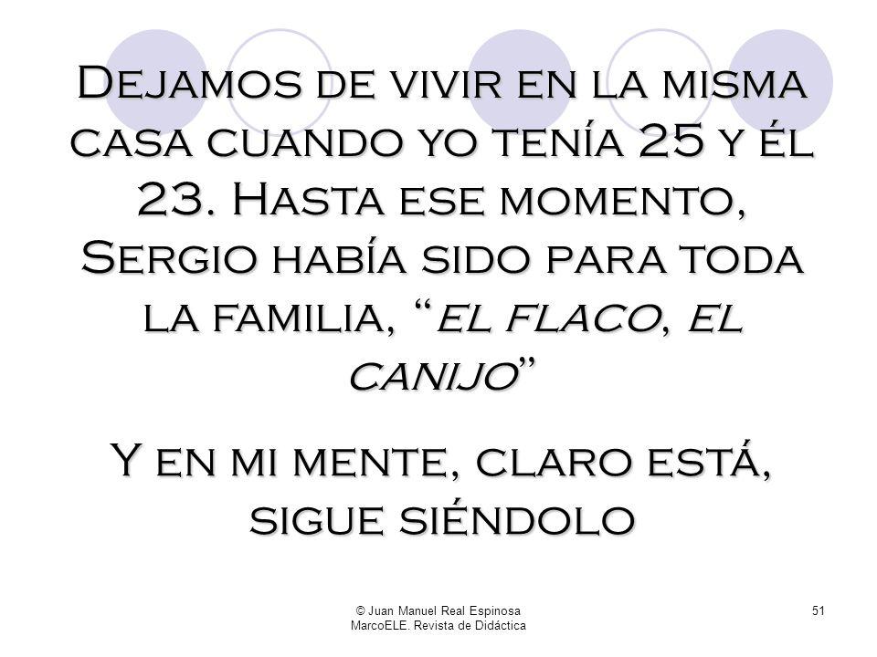 © Juan Manuel Real Espinosa MarcoELE. Revista de Didáctica 50 Pero fue casarse, hace seis años, y empezar a engordar a razón de kilo por mes En los úl