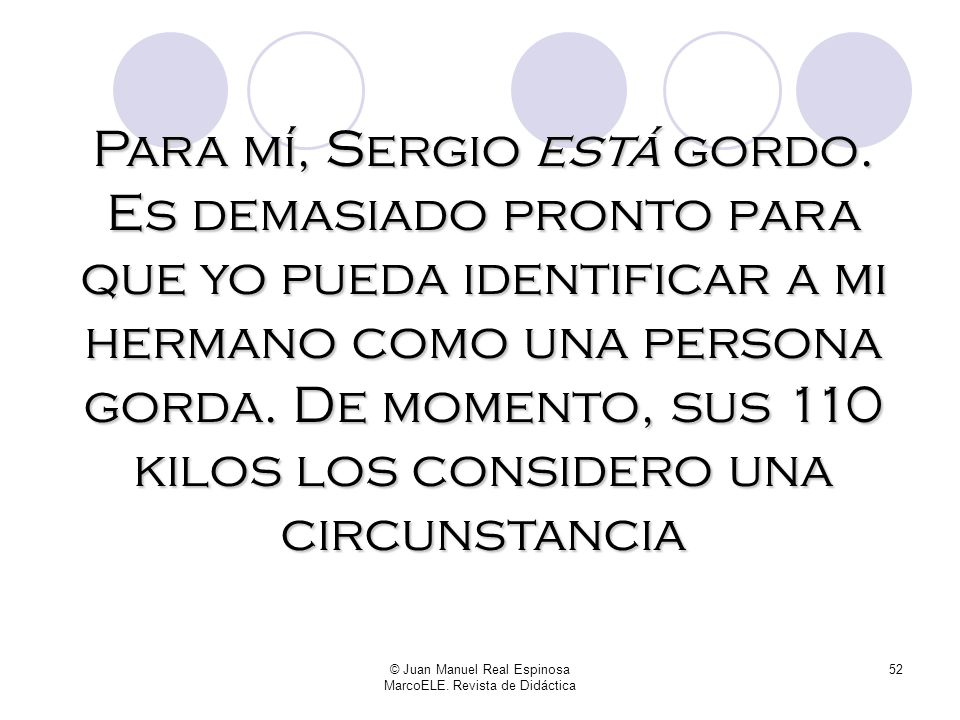 © Juan Manuel Real Espinosa MarcoELE. Revista de Didáctica 51 Dejamos de vivir en la misma casa cuando yo tenía 25 y él 23. Hasta ese momento, Sergio