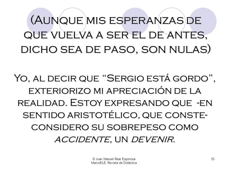 © Juan Manuel Real Espinosa MarcoELE. Revista de Didáctica 52 Para mí, Sergio está gordo. Es demasiado pronto para que yo pueda identificar a mi herma