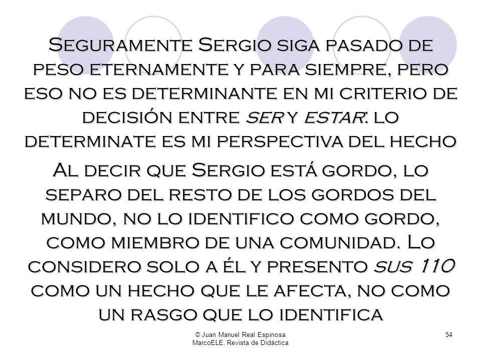 © Juan Manuel Real Espinosa MarcoELE. Revista de Didáctica 53 (Aunque mis esperanzas de que vuelva a ser el de antes, dicho sea de paso, son nulas) Yo