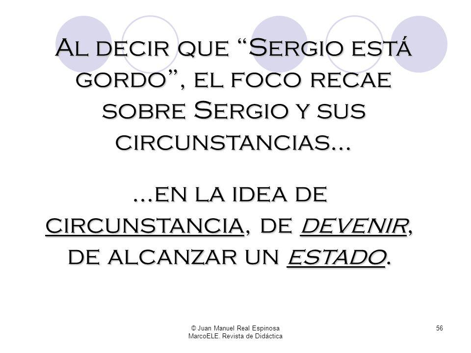 © Juan Manuel Real Espinosa MarcoELE. Revista de Didáctica 55 Distinta cosa sería lo que diríais cualquiera de vosotros, que no lo habéis tratado dura