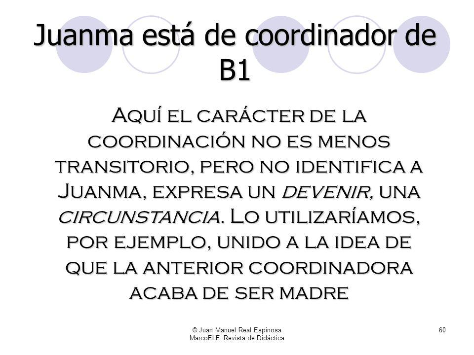 © Juan Manuel Real Espinosa MarcoELE. Revista de Didáctica 59 Resumiendo, consideremos los siguientes ejemplos: Juanma es el coordinador de B1 Es indu