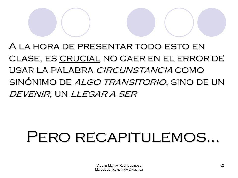 © Juan Manuel Real Espinosa MarcoELE. Revista de Didáctica 61 En definitiva, cuando ser y estar son susceptibles de aparecer en un enunciado que nos r