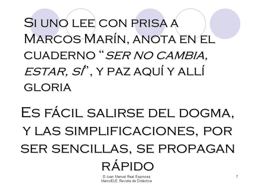 © Juan Manuel Real Espinosa MarcoELE. Revista de Didáctica 6...En líneas generales, podemos decir que la idea eje que separa los dos verbos es la de t