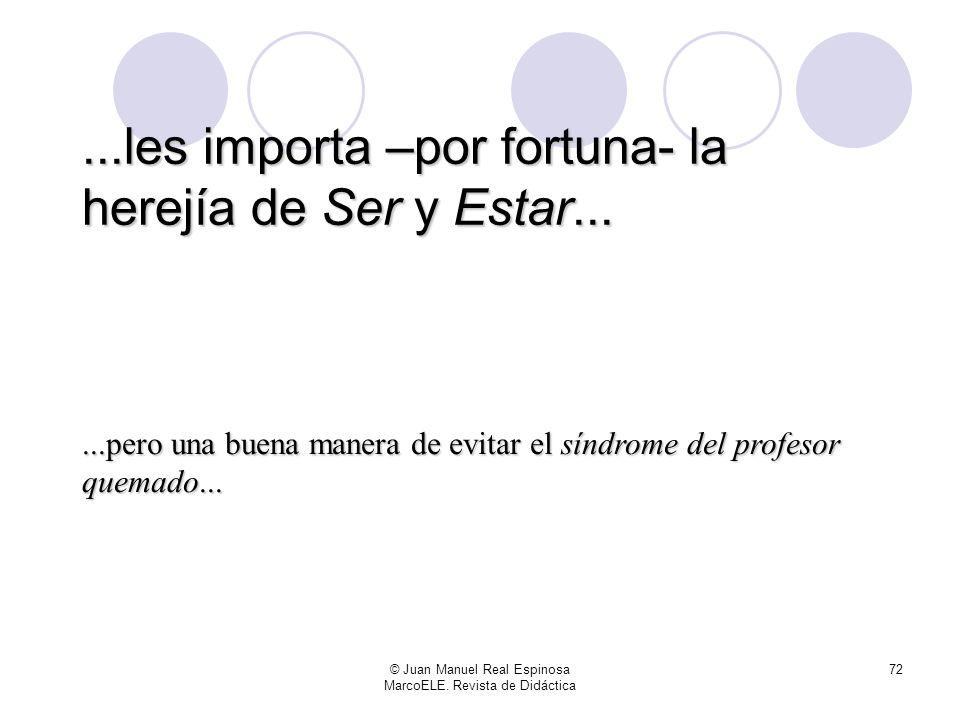 © Juan Manuel Real Espinosa MarcoELE. Revista de Didáctica 71...ni a los señores del Santo Oficio y sus hogueras...