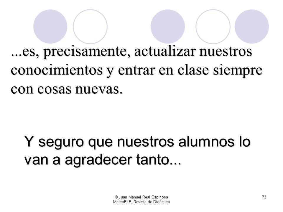 © Juan Manuel Real Espinosa MarcoELE. Revista de Didáctica 72...les importa –por fortuna- la herejía de Ser y Estar......pero una buena manera de evit