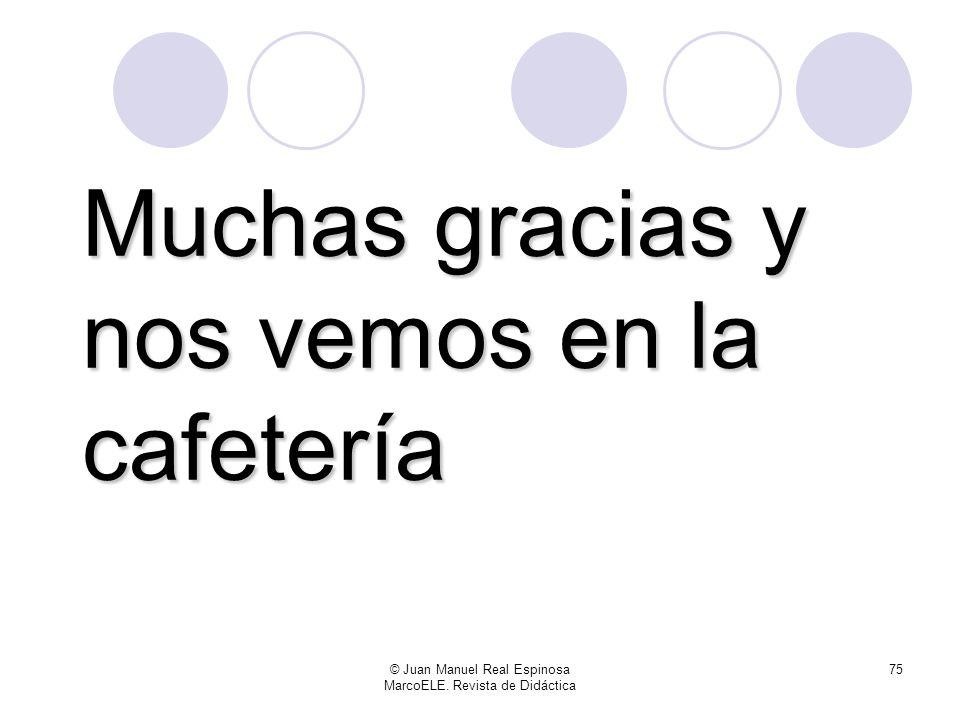 © Juan Manuel Real Espinosa MarcoELE. Revista de Didáctica 74 … como yo la atención que me habéis prestado.